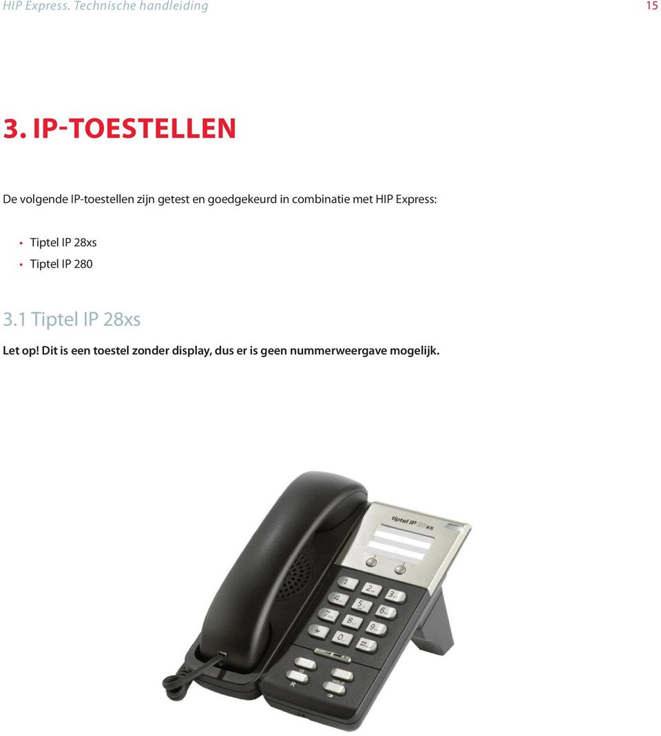 in combinatie met HIP Express: _ Tiptel IP 28xs _ Tiptel IP 280 3.