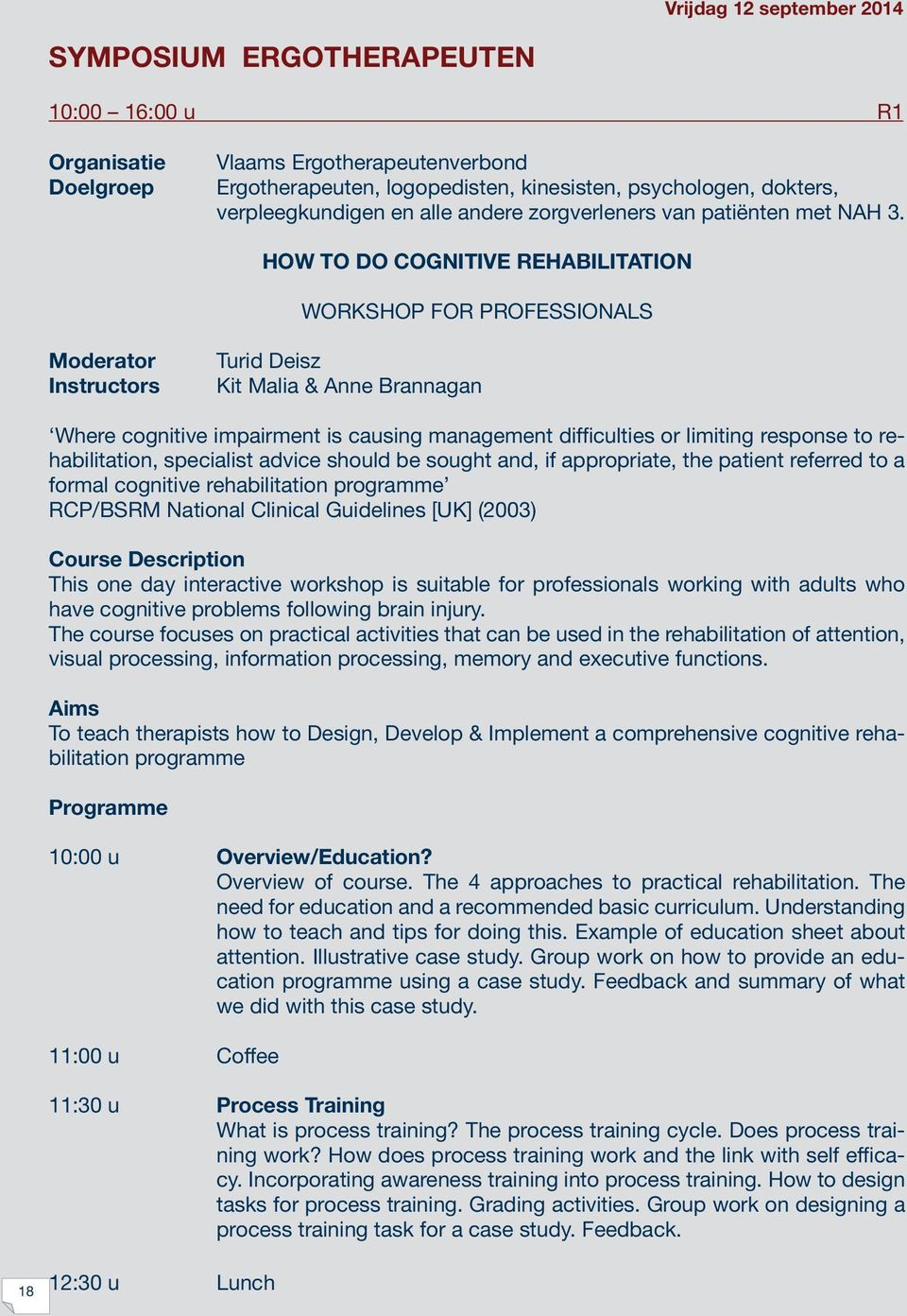 HOW TO DO COGNITIVE REHABILITATION WORKSHOP FOR PROFESSIONALS Moderator Instructors Turid Deisz Kit Malia & Anne Brannagan Where cognitive impairment is causing management difficulties or limiting