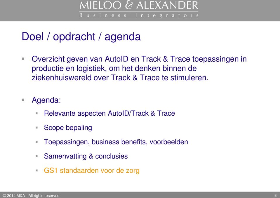 Agenda: Relevante aspecten AutoID/Track & Trace Scope bepaling Toepassingen, business