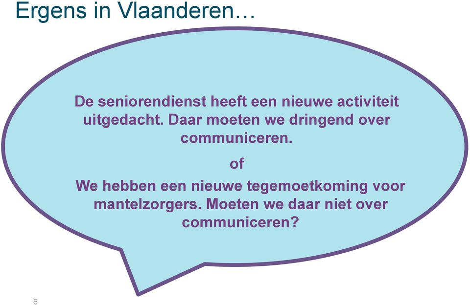 Daar moeten we dringend over communiceren.