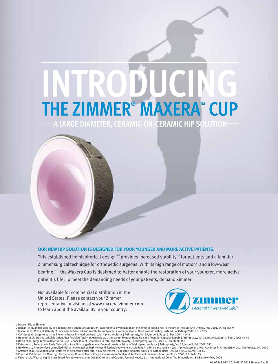 With its high range of motion 4,9 and a low-wear bearing, 1,10,11 the Maxera Cup is designed to better enable the restoration of your younger, more active patient's life.