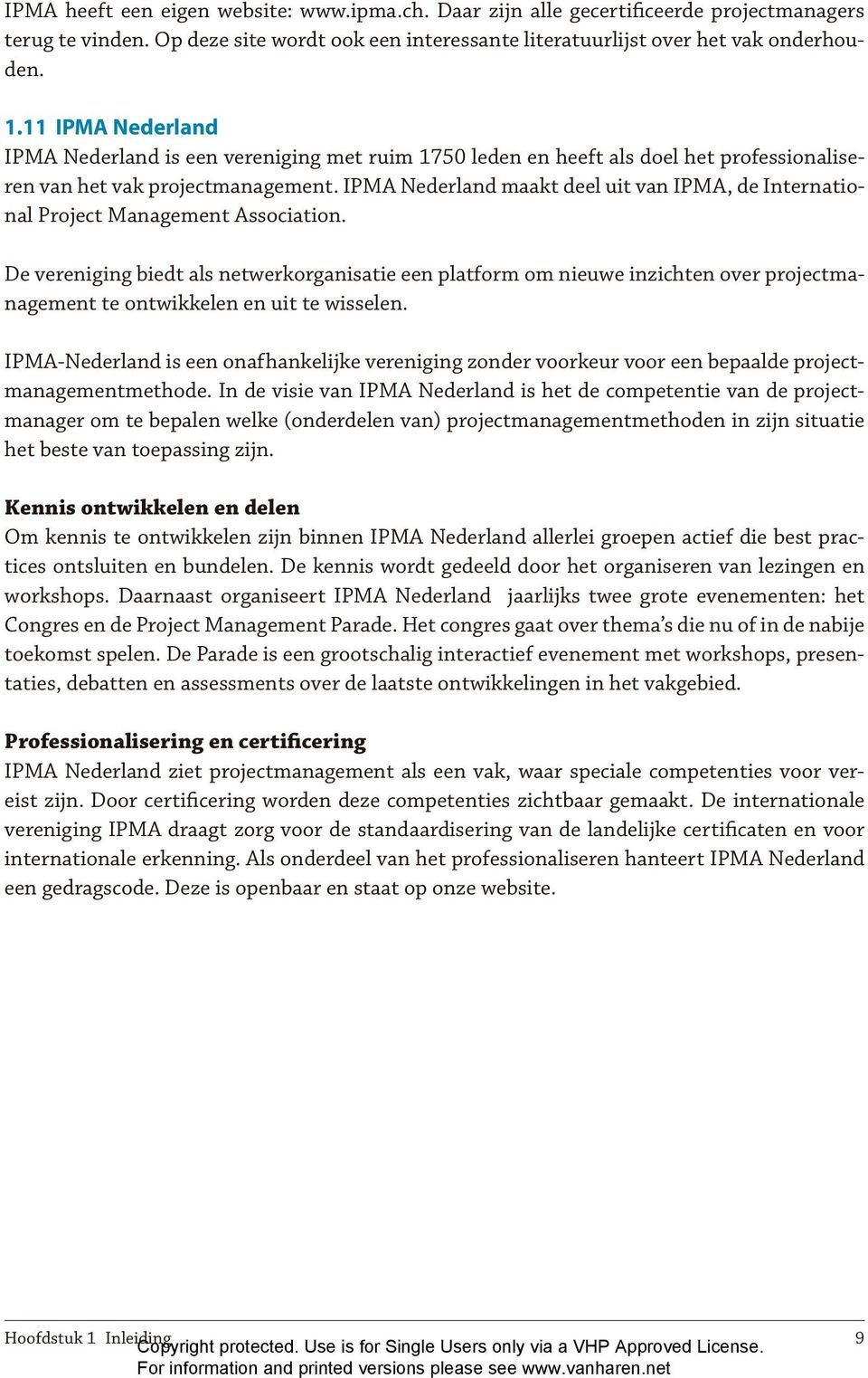 IPMA Nederland maakt deel uit van IPMA, de International Project Management Association.