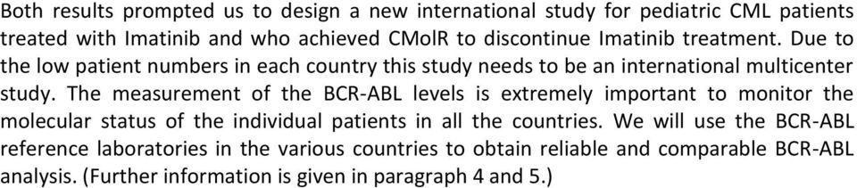 The measurement of the BCR-ABL levels is extremely important to monitor the molecular status of the individual patients in all the countries.