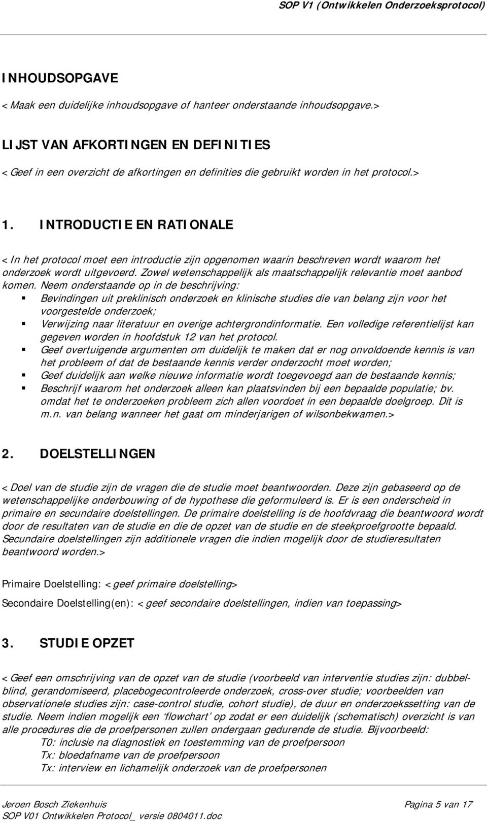 INTRODUCTIE EN RATIONALE <In het protocol moet een introductie zijn opgenomen waarin beschreven wordt waarom het onderzoek wordt uitgevoerd.