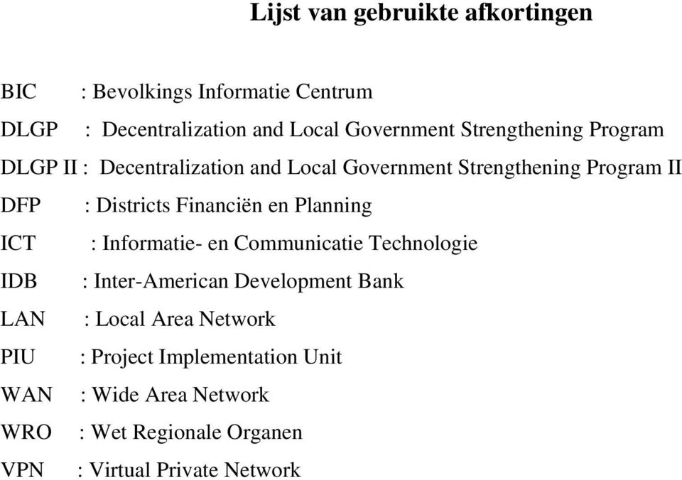 Financiën en Planning ICT : Informatie- en Communicatie Technologie IDB : Inter-American Development Bank LAN : Local