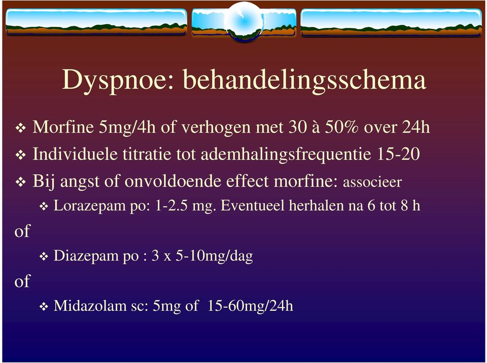 onvoldoende effect morfine: associeer of of Lorazepam po: 1-2.5 mg.