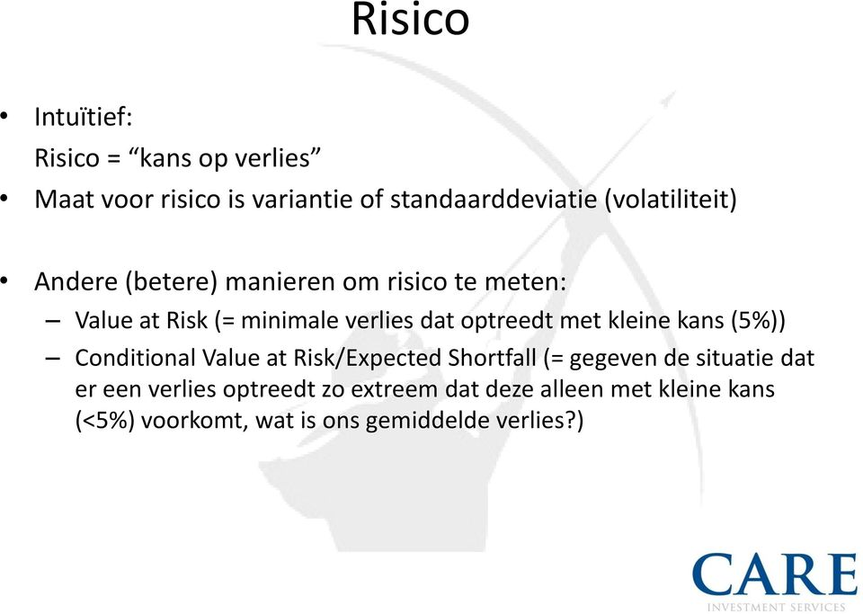 optreedt met kleine kans (5%)) Conditional Value at Risk/Expected Shortfall (= gegeven de situatie dat