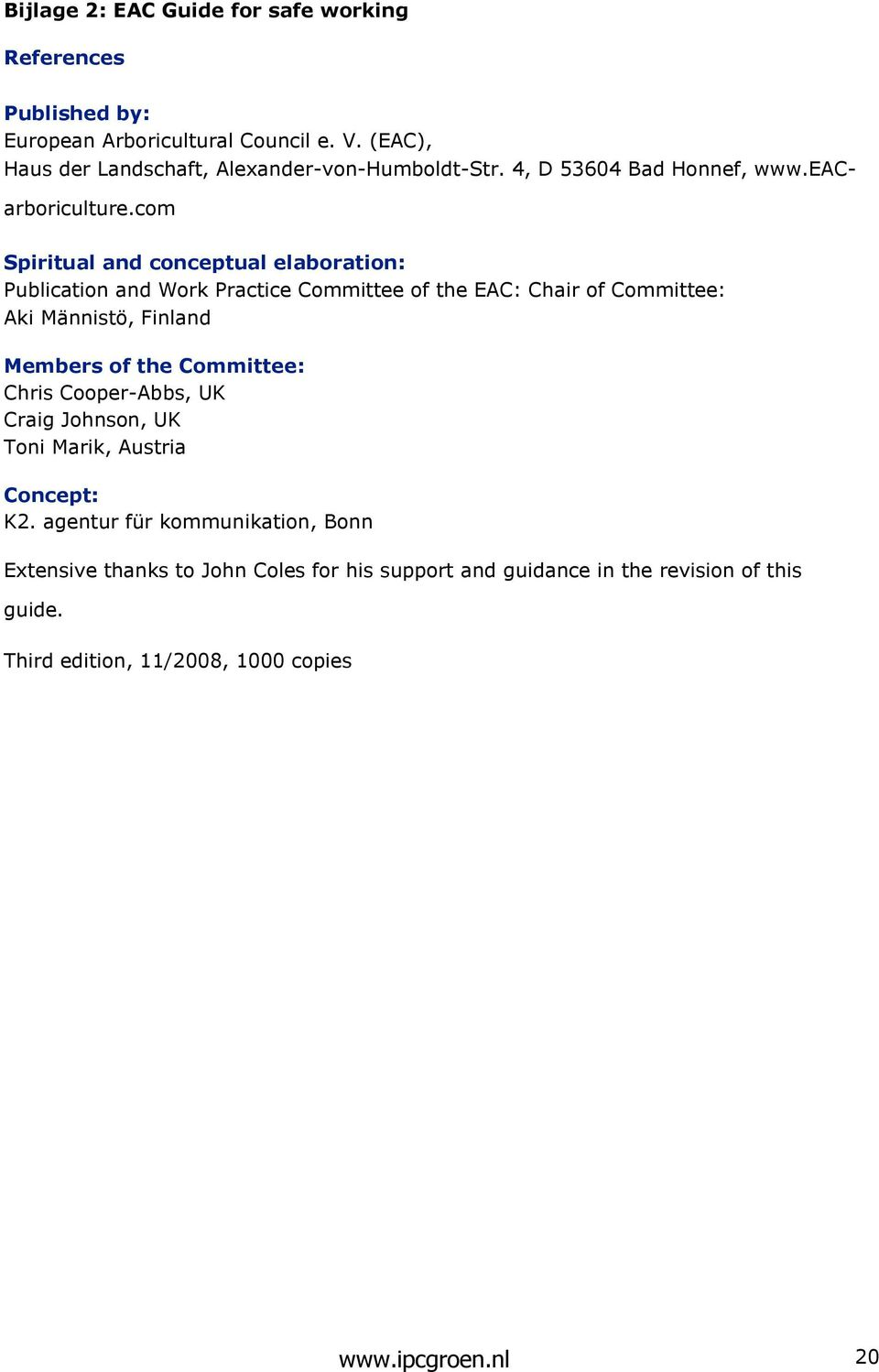 com Spiritual and conceptual elaboration: Publication and Work Practice Committee of the EAC: Chair of Committee: Aki Männistö, Finland Members of the