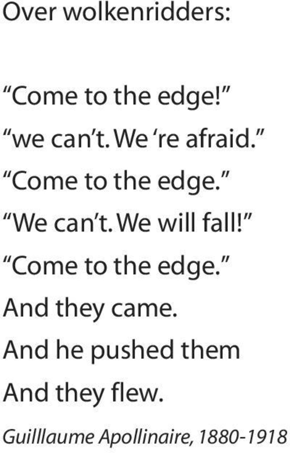 We will fall! Come to the edge. And they came.
