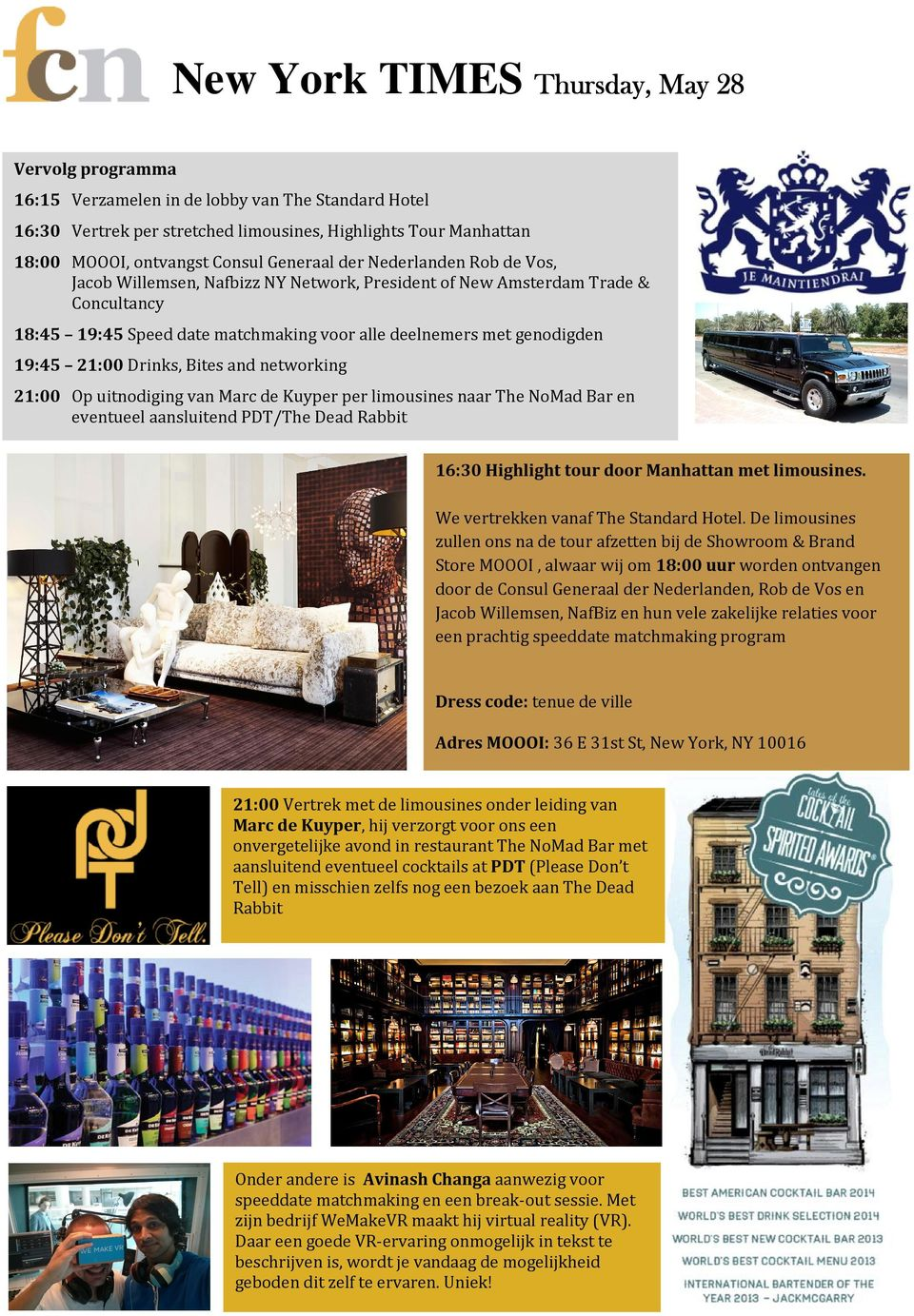 21:00 Drinks, Bites and networking 21:00 Op uitnodiging van Marc de Kuyper per limousines naar The NoMad Bar en eventueel aansluitend PDT/The Dead Rabbit 16:30 Highlight tour door Manhattan met