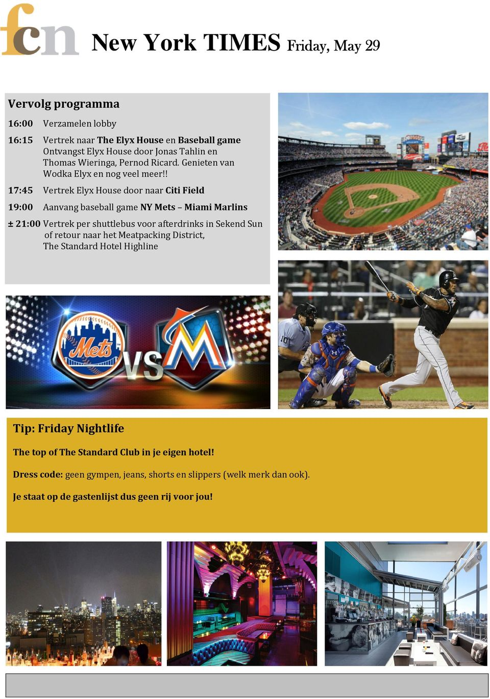 ! 17:45 Vertrek Elyx House door naar Citi Field 19:00 Aanvang baseball game NY Mets Miami Marlins ± 21:00 Vertrek per shuttlebus voor afterdrinks in Sekend Sun of