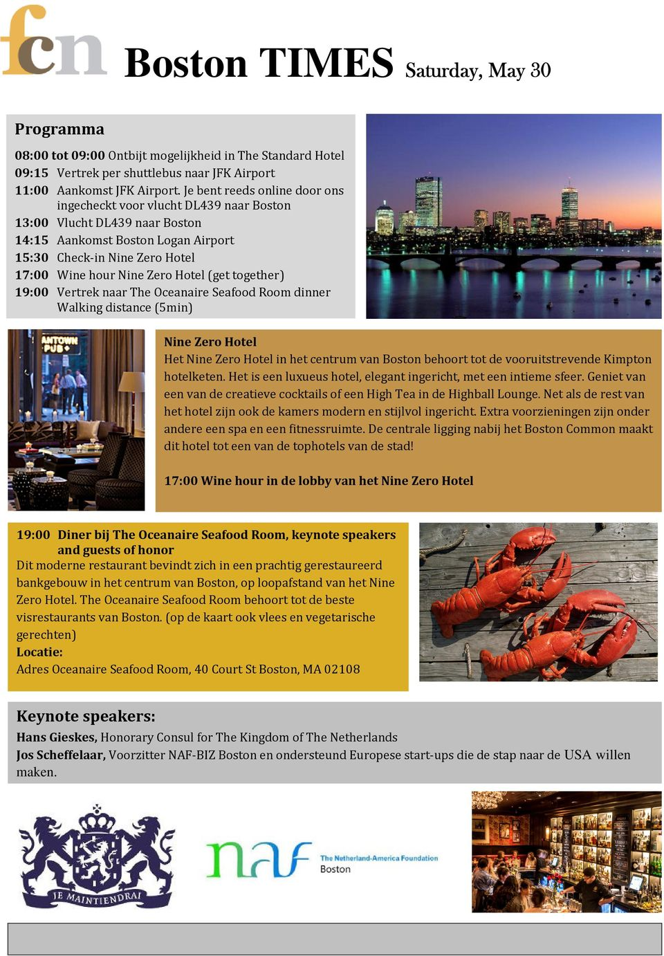 Hotel (get together) 19:00 Vertrek naar The Oceanaire Seafood Room dinner Walking distance (5min) Nine Zero Hotel Het Nine Zero Hotel in het centrum van Boston behoort tot de vooruitstrevende Kimpton