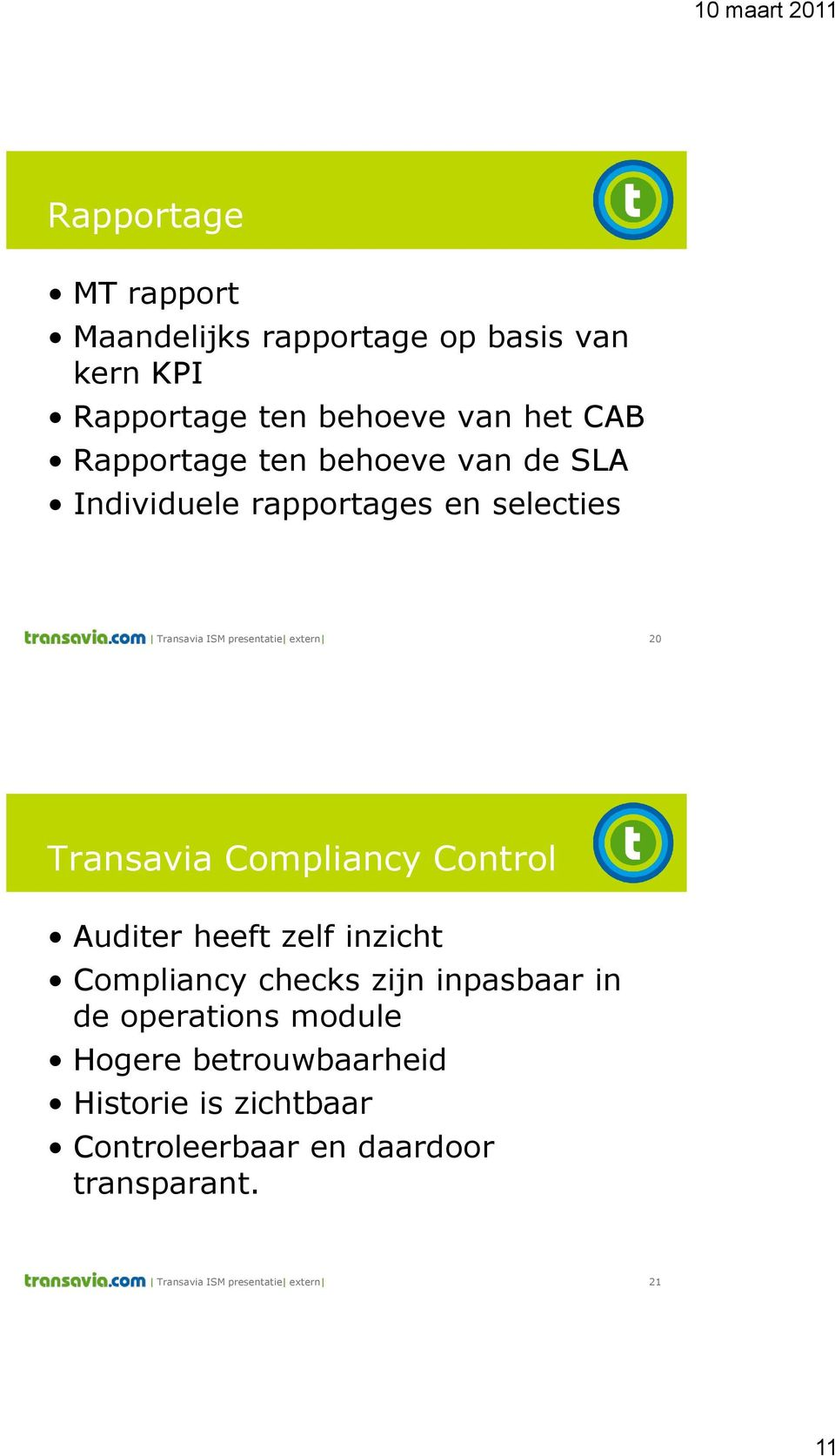Transavia Compliancy Control Auditer heeft zelf inzicht Compliancy checks zijn inpasbaar in de operations