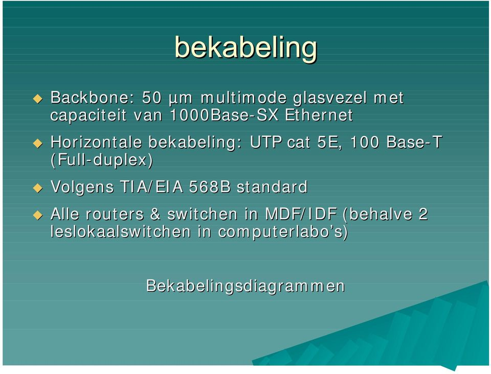 duplex) Volgens TI A/ EI A 568B standard Alle routers & switchen in MDF/