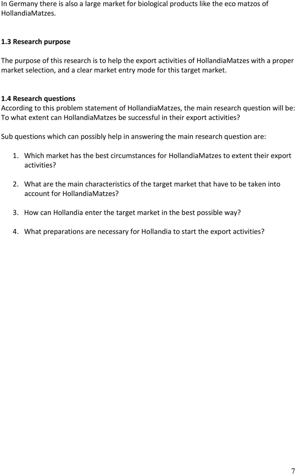 4 Research questions According to this problem statement of HollandiaMatzes, the main research question will be: To what extent can HollandiaMatzes be successful in their export activities?