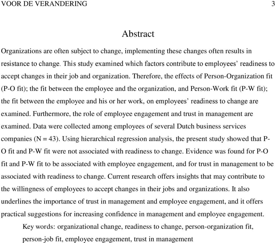 Therefore, the effects of Person-Organization fit (P-O fit); the fit between the employee and the organization, and Person-Work fit (P-W fit); the fit between the employee and his or her work, on