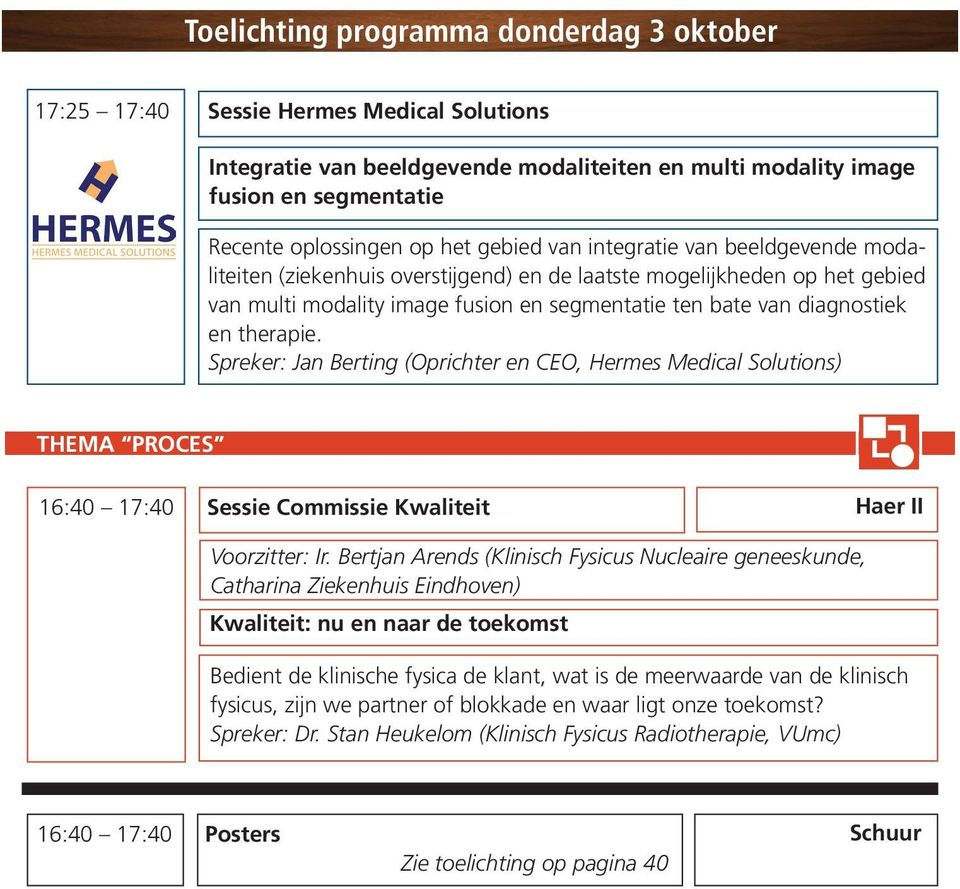 Spreker: Jan Berting (Oprichter en CEO, Hermes Medical Solutions) THEMA PROCES 16:40 17:40 Sessie Commissie Kwaliteit Haer II Voorzitter: Ir.