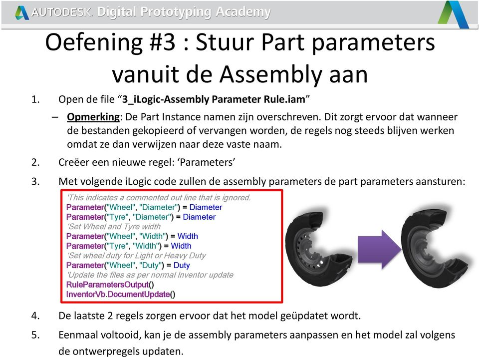 Met volgende ilogic code zullen de assembly parameters de part parameters aansturen: 'This indicates a commented out line that is ignored.