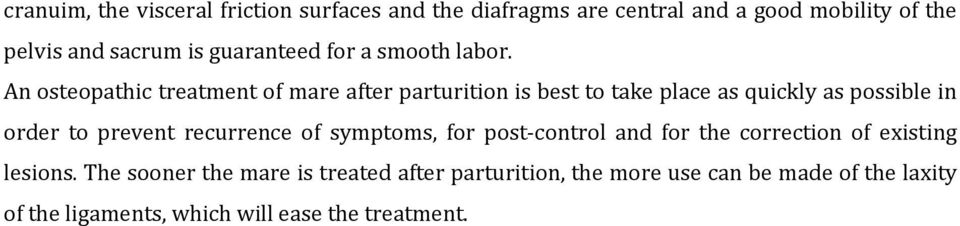 An osteopathic treatment of mare after parturition is best to take place as quickly as possible in order to prevent
