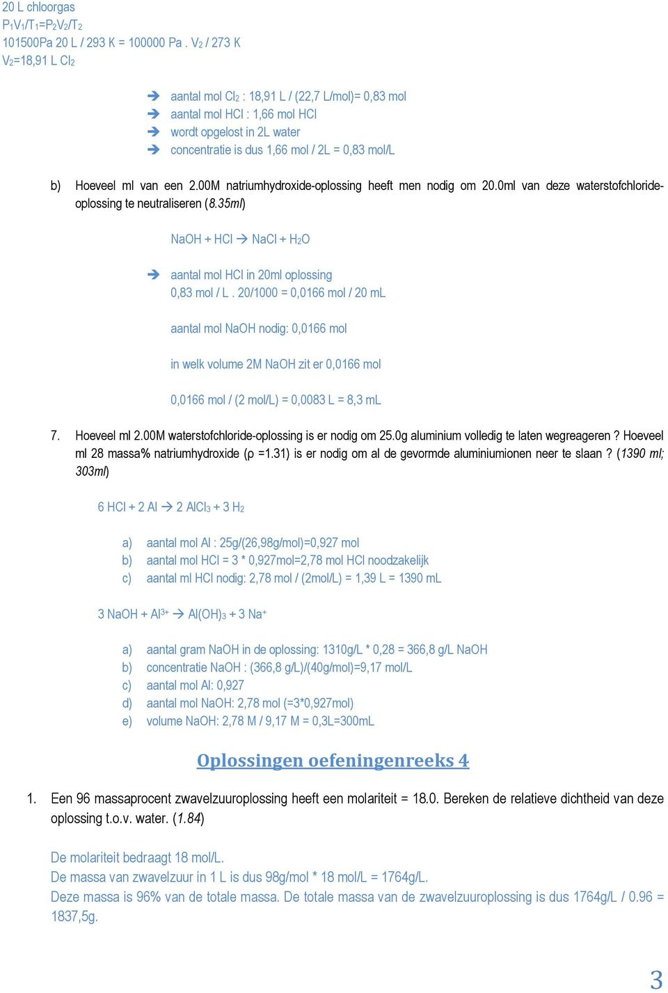 een 2.00M natriumhydroxide-oplossing heeft men nodig om 20.0ml van deze waterstofchlorideoplossing te neutraliseren (8.35ml) NaOH + HCl NaCl + H2O aantal mol HCl in 20ml oplossing 0,83 mol / L.