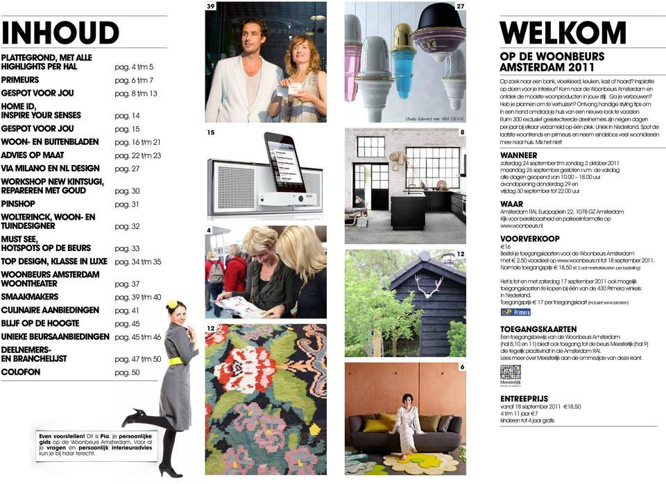31 Wolterinck, woon- en tuindesigner pag. 32 Must See, hotspots op de beurs pag. 33 Top Design, klasse in luxe pag. 34 t/m 35 Woonbeurs Amsterdam Woontheater pag. 37 SMAAKMAKERS pag.