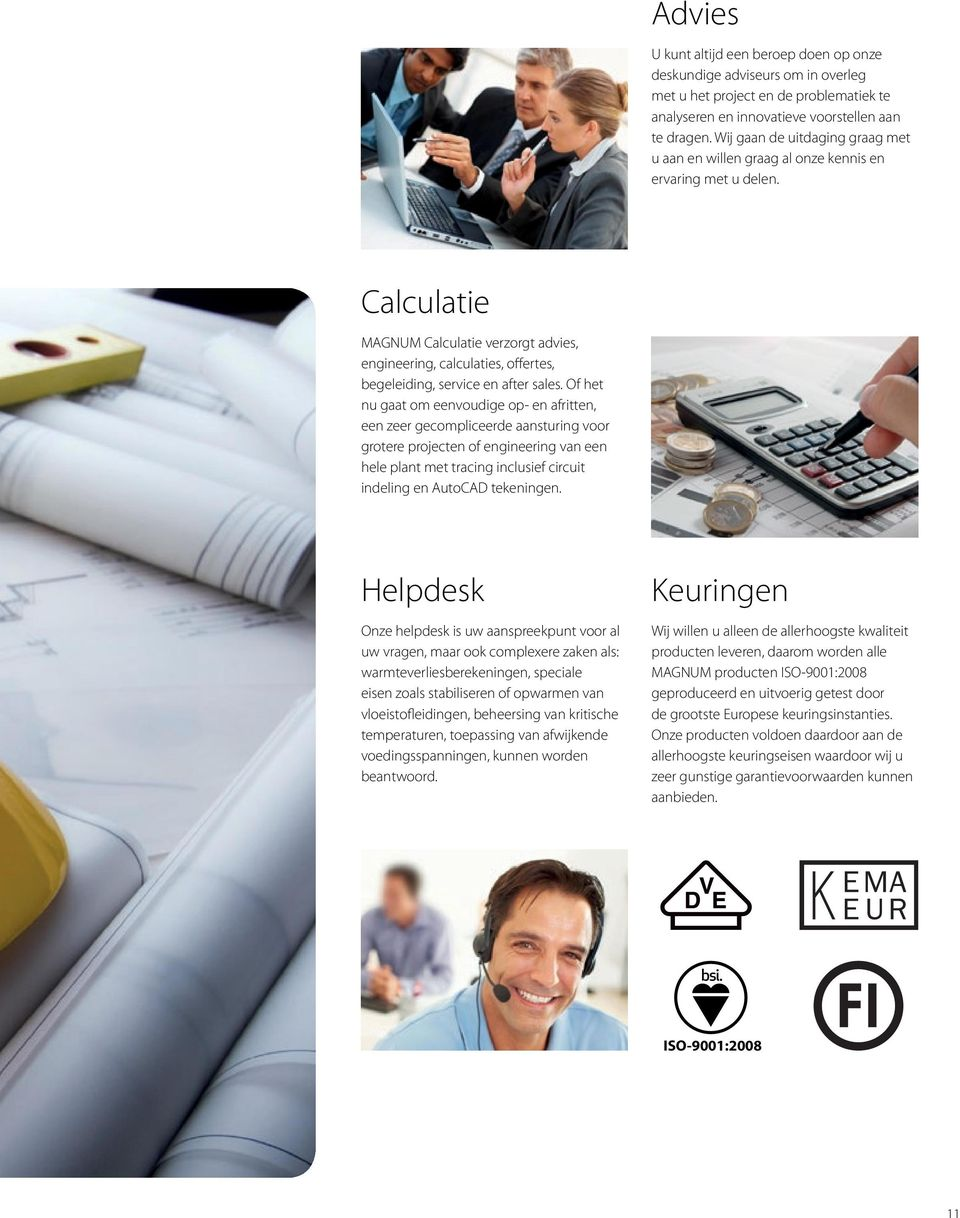 Calculatie MAGNUM Calculatie verzorgt advies, engineering, calculaties, offertes, begeleiding, service en after sales.