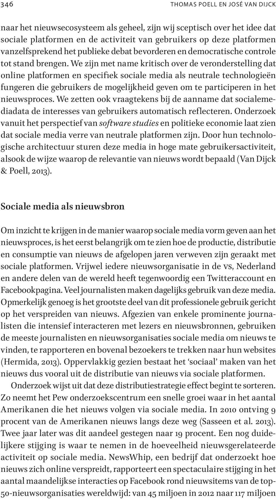 We zijn met name kritisch over de veronderstelling dat online platformen en specifijiek sociale media als neutrale technologieën fungeren die gebruikers de mogelijkheid geven om te participeren in het