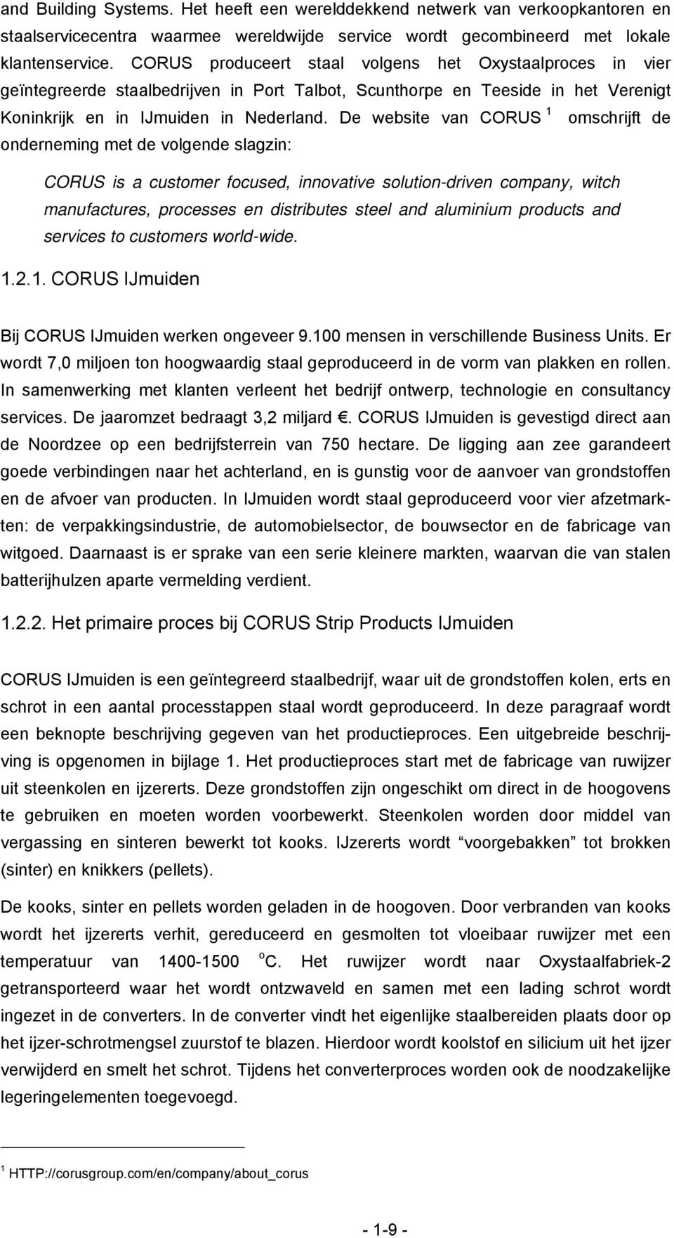 De website van CORUS 1 omschrijft de onderneming met de volgende slagzin: CORUS is a customer focused, innovative solution-driven company, witch manufactures, processes en distributes steel and
