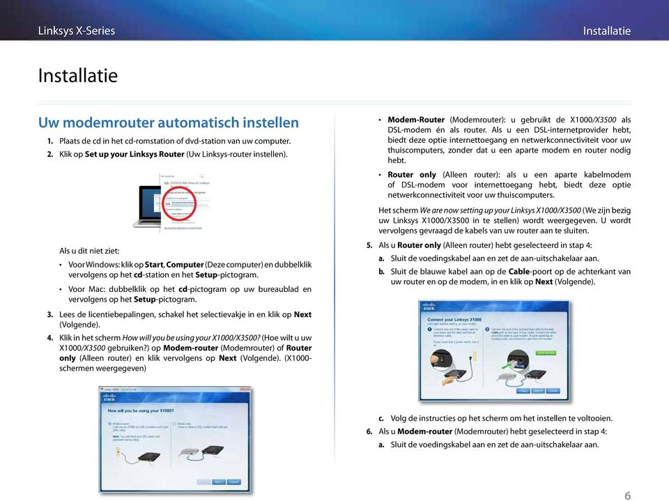 instellen 1. Plaats de cd in het cd-romstation of dvd-station van uw computer. 2. Klik op Set up your Linksys Router (Uw Linksys-router instellen).