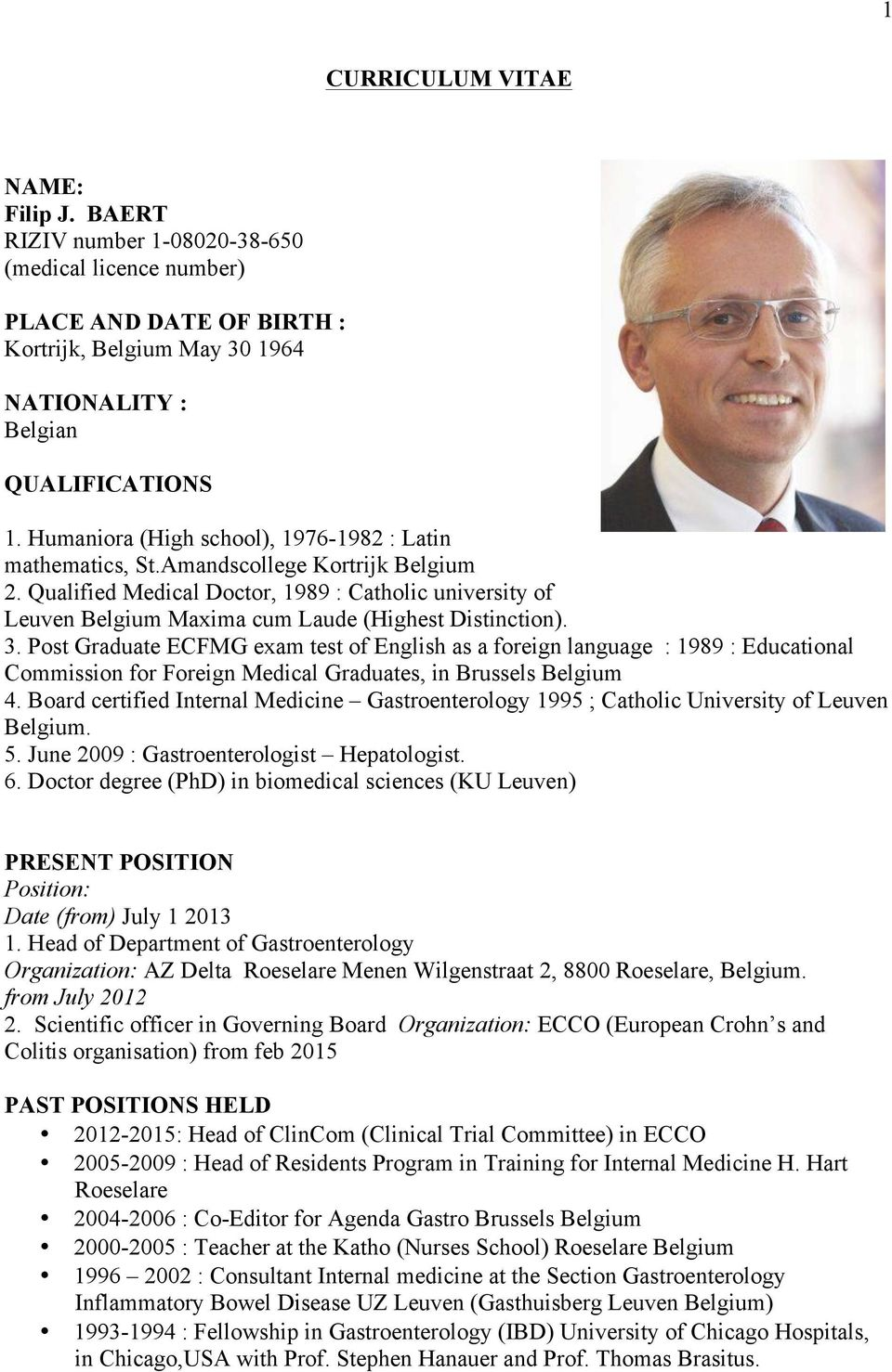 Qualified Medical Doctor, 1989 : Catholic university of Leuven Belgium Maxima cum Laude (Highest Distinction). 3.
