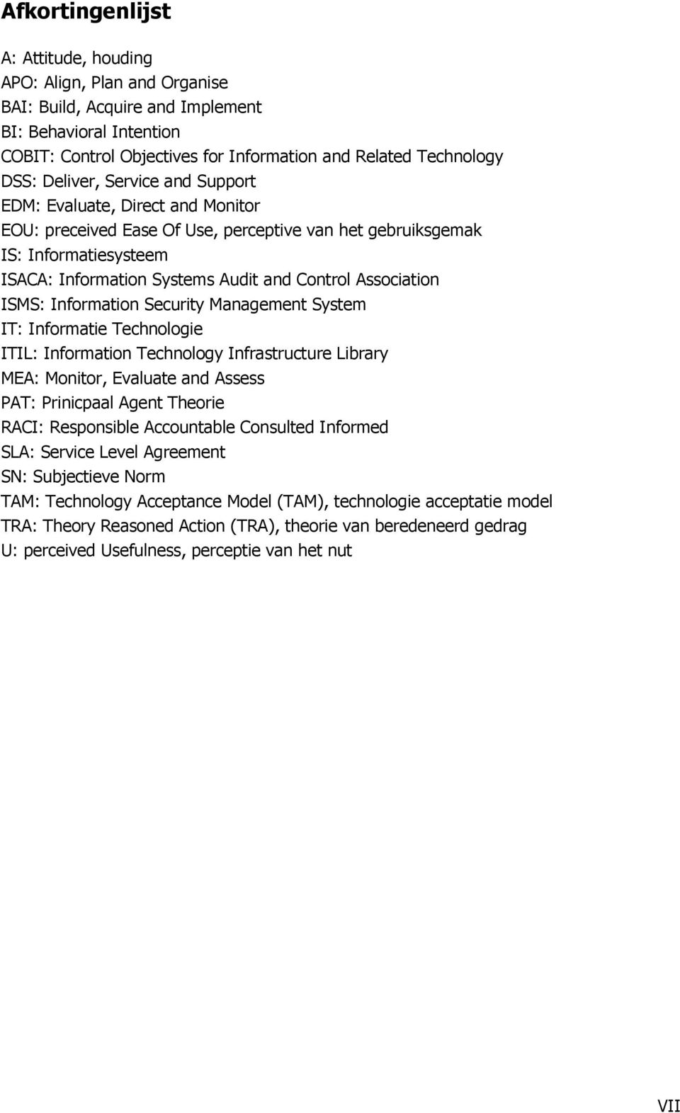 Association ISMS: Information Security Management System IT: Informatie Technologie ITIL: Information Technology Infrastructure Library MEA: Monitor, Evaluate and Assess PAT: Prinicpaal Agent Theorie