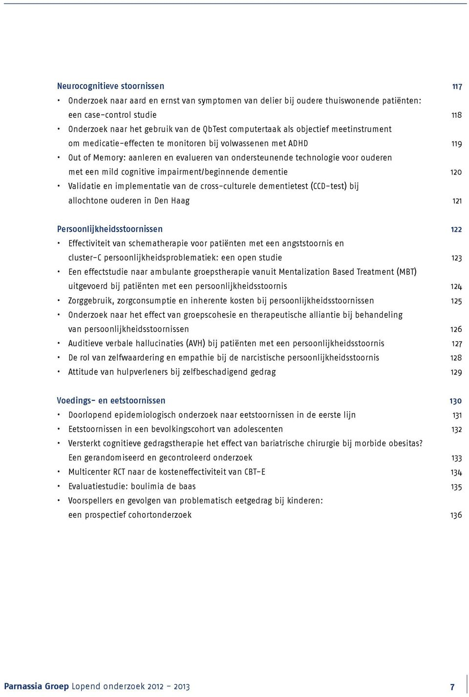 cognitive impairment/beginnende dementie 120 Validatie en implementatie van de cross-culturele dementietest (CCD-test) bij allochtone ouderen in Den Haag 121 Persoonlijkheidsstoornissen 122