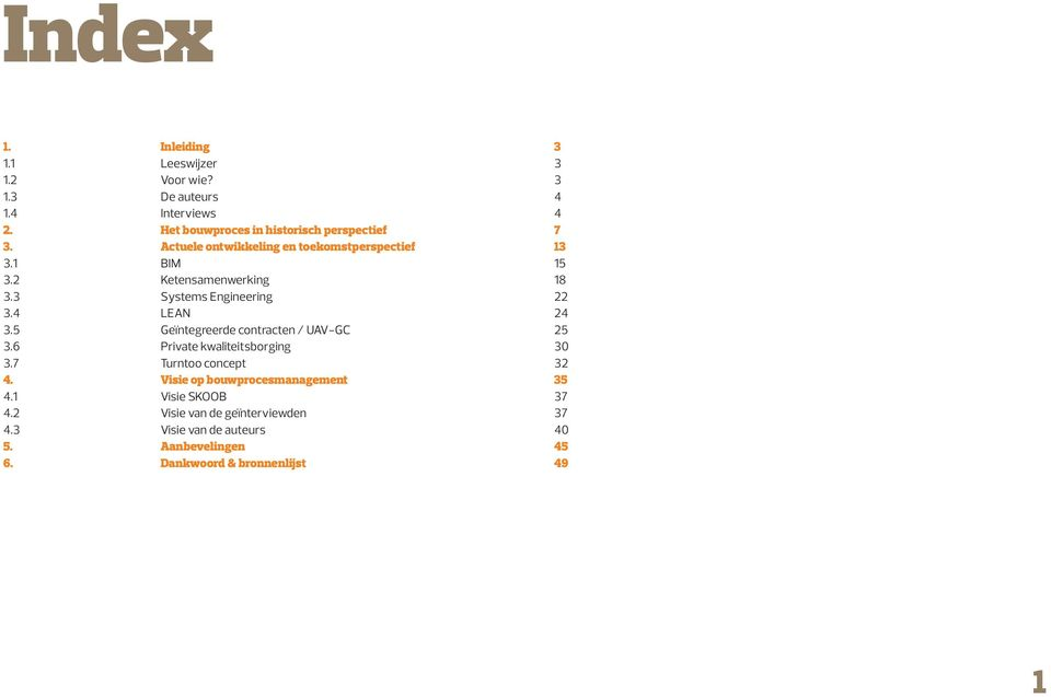 3 Systems Engineering 22 3.4 LEAN 24 3.5 Geïntegreerde contracten / UAV-GC 25 3.6 Private kwaliteitsborging 30 3.