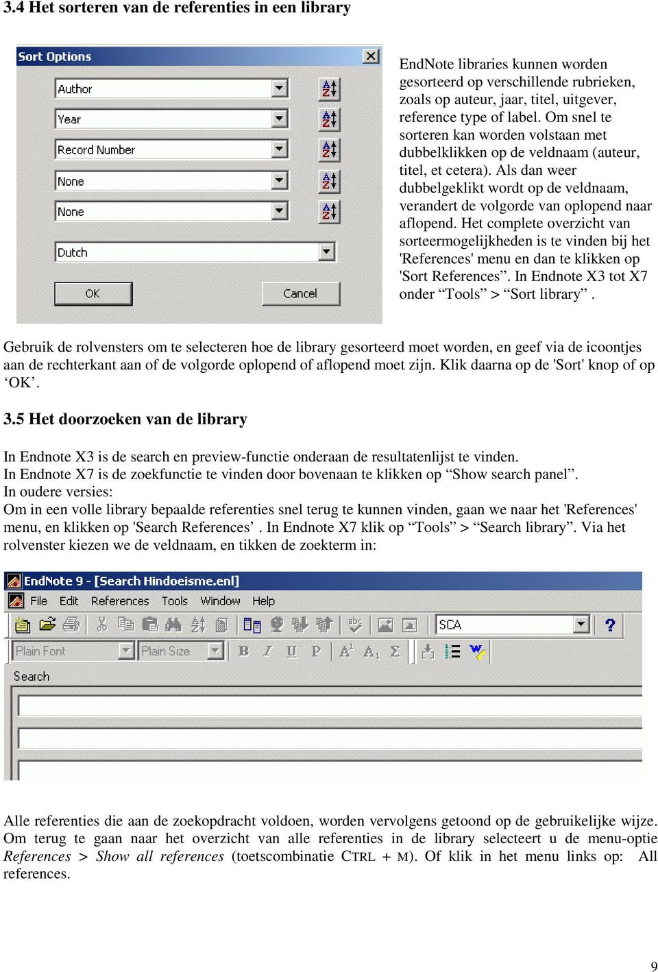 Het complete overzicht van sorteermogelijkheden is te vinden bij het 'References' menu en dan te klikken op 'Sort References. In Endnote X3 tot X7 onder Tools > Sort library.