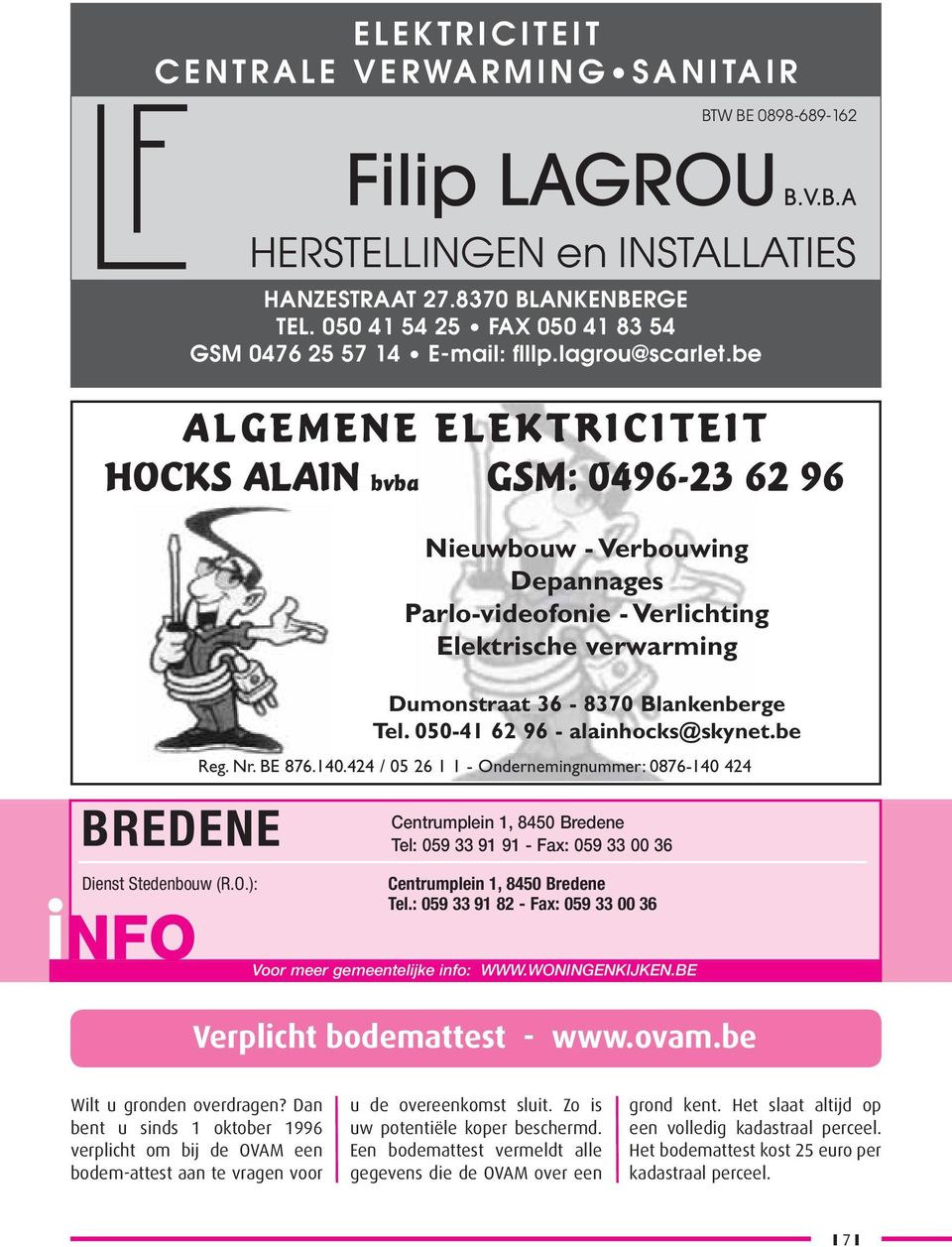 : 058 27.8370 28 88 81 BLANKENBERGE - Fax: 058 28 88 83 TEL. 050 41 54 25 FAX 050 41 83 54 GSM 0476 25 57 14 E-mail: fl llp.lagrou@scarlet.