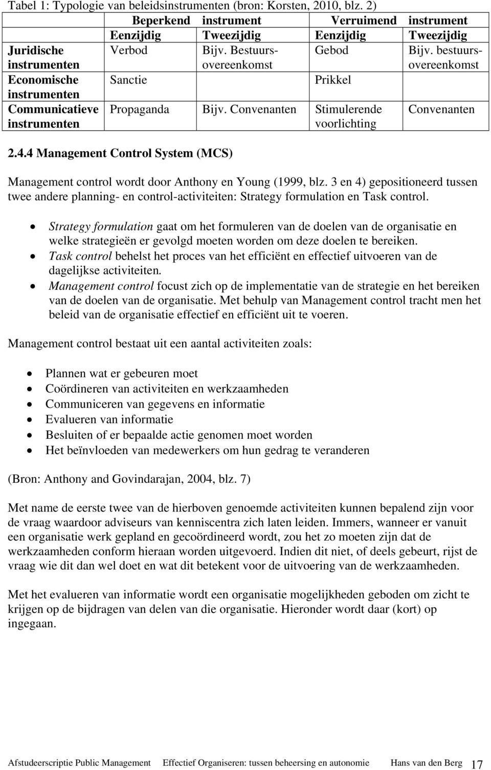 4 Management Control System (MCS) Management control wordt door Anthony en Young (1999, blz.