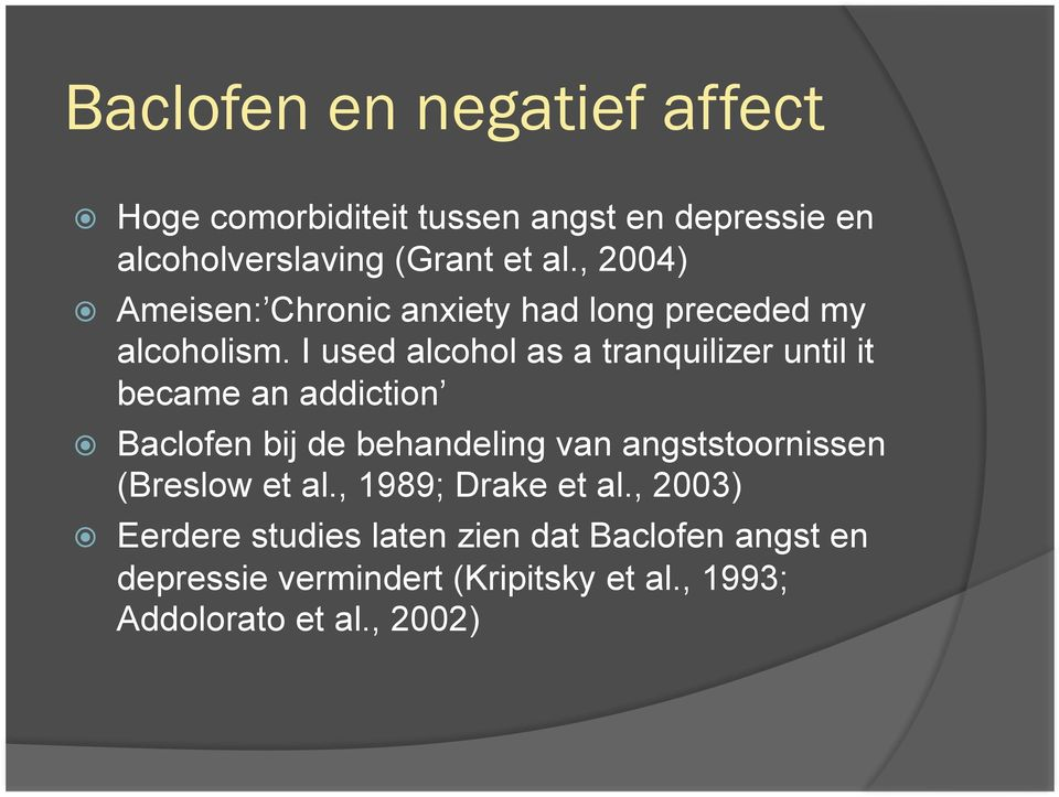 I used alcohol as a tranquilizer until it became an addiction Baclofen bij de behandeling van angststoornissen