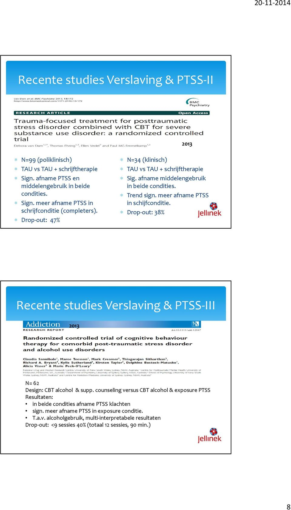 Drop-out: 38% Recente studies Verslaving & PTSS-III 2013 N= 62 Design: CBT alcohol & supp.