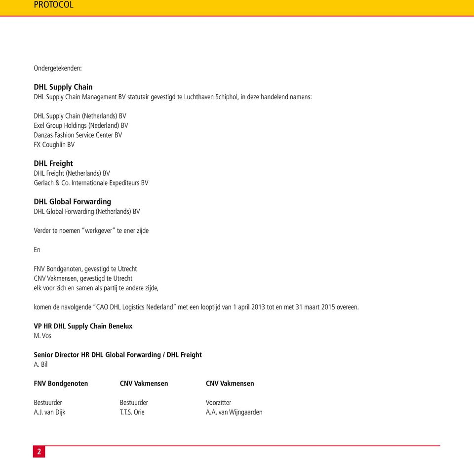 Internationale Expediteurs BV DHL Global Forwarding DHL Global Forwarding (Netherlands) BV Verder te noemen werkgever te ener zijde En FNV Bondgenoten, gevestigd te Utrecht CNV Vakmensen, gevestigd