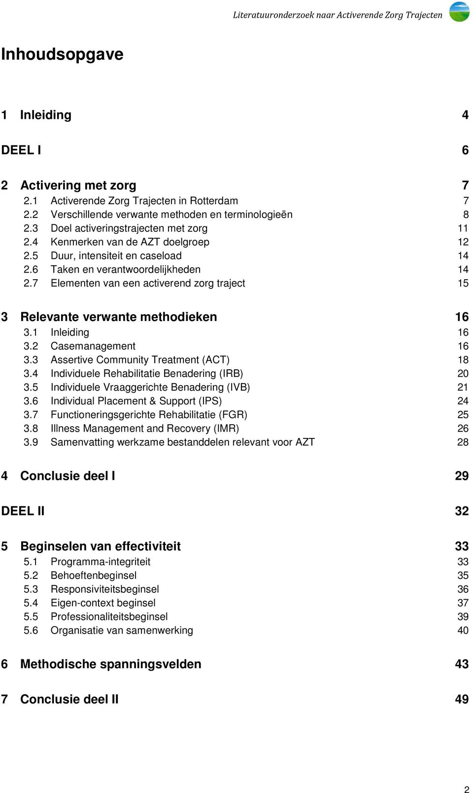 7 Elementen van een activerend zorg traject 15 3 Relevante verwante methodieken 16 3.1 Inleiding 16 3.2 Casemanagement 16 3.3 Assertive Community Treatment (ACT) 18 3.