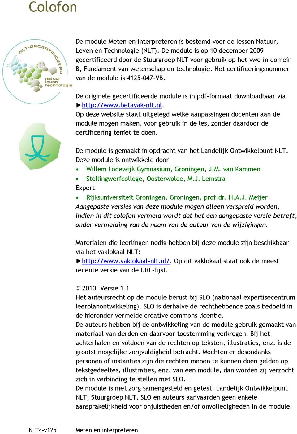 Het certificeringsnummer van de module is 4125-047-VB. De originele gecertificeerde module is in pdf-formaat downlo