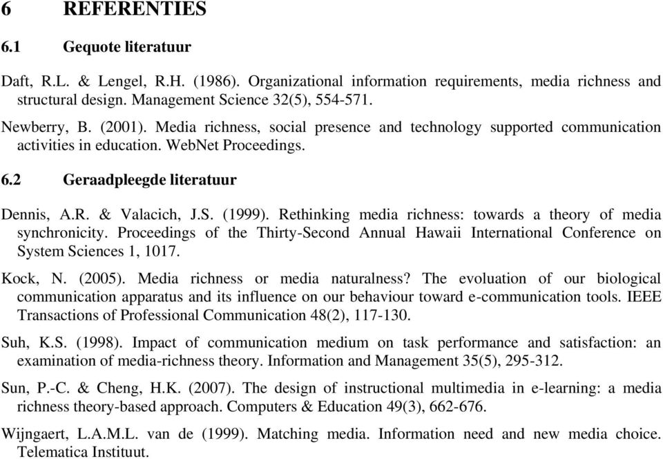 Rethinking media richness: towards a theory of media synchronicity. Proceedings of the Thirty-Second Annual Hawaii International Conference on System Sciences 1, 1017. Kock, N. (2005).