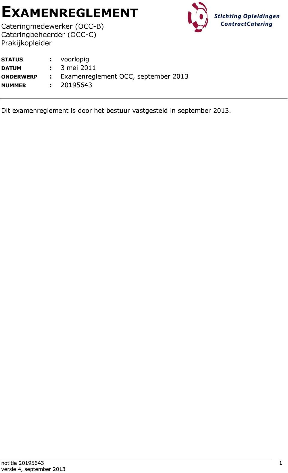 Examenreglement OCC, september 2013 NUMMER : 20195643 Dit
