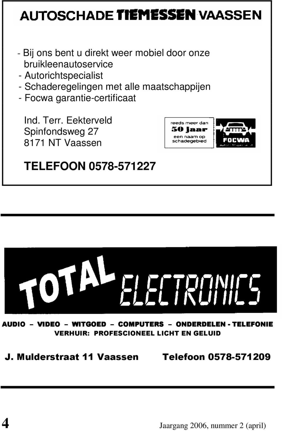 Eekterveld Spinfondsweg 27 8171 NT Vaassen TELEFOON 0578-571227 AUDIO VIDEO WITGOED COMPUTERS