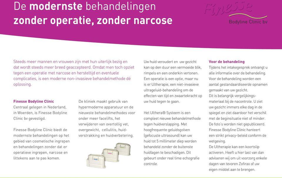 Finesse Bodyline Clinic Centraal gelegen in Nederland, in Woerden, is Finesse Bodyline Clinic bv gevestigd.