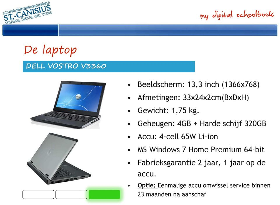 Geheugen: 4GB + Harde schijf 320GB Accu: 4-cell 65W Li-ion MS Windows 7 Home
