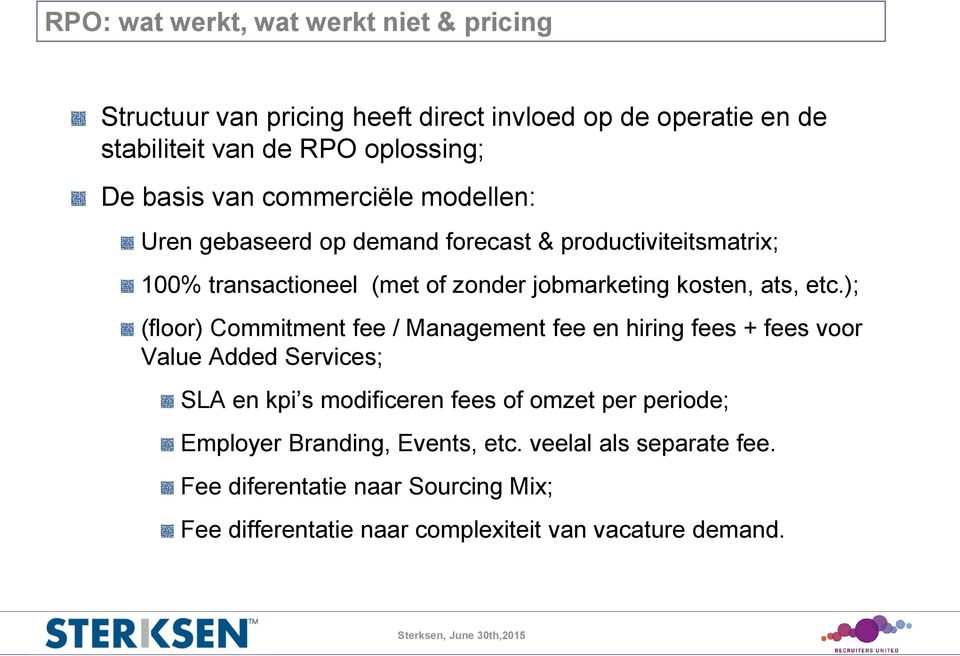 etc.); (floor) Commitment fee / Management fee en hiring fees + fees voor Value Added Services; SLA en kpi s modificeren fees of omzet per periode;