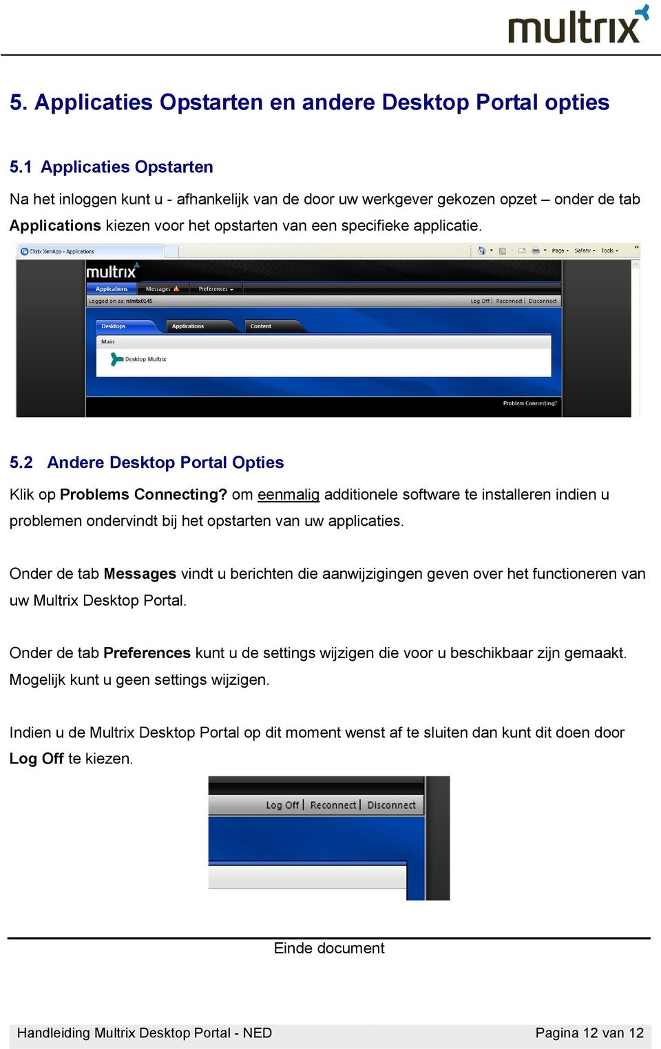 2 Andere Desktop Portal Opties Klik op Problems Connecting? om eenmalig additionele software te installeren indien u problemen ondervindt bij het opstarten van uw applicaties.