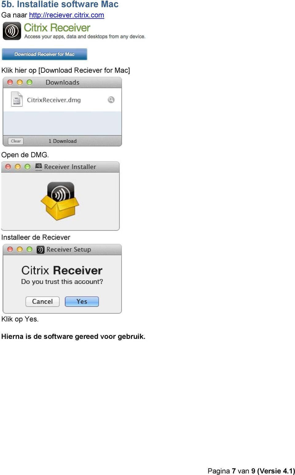 com Klik hier op [Download Reciever for Mac] Open de