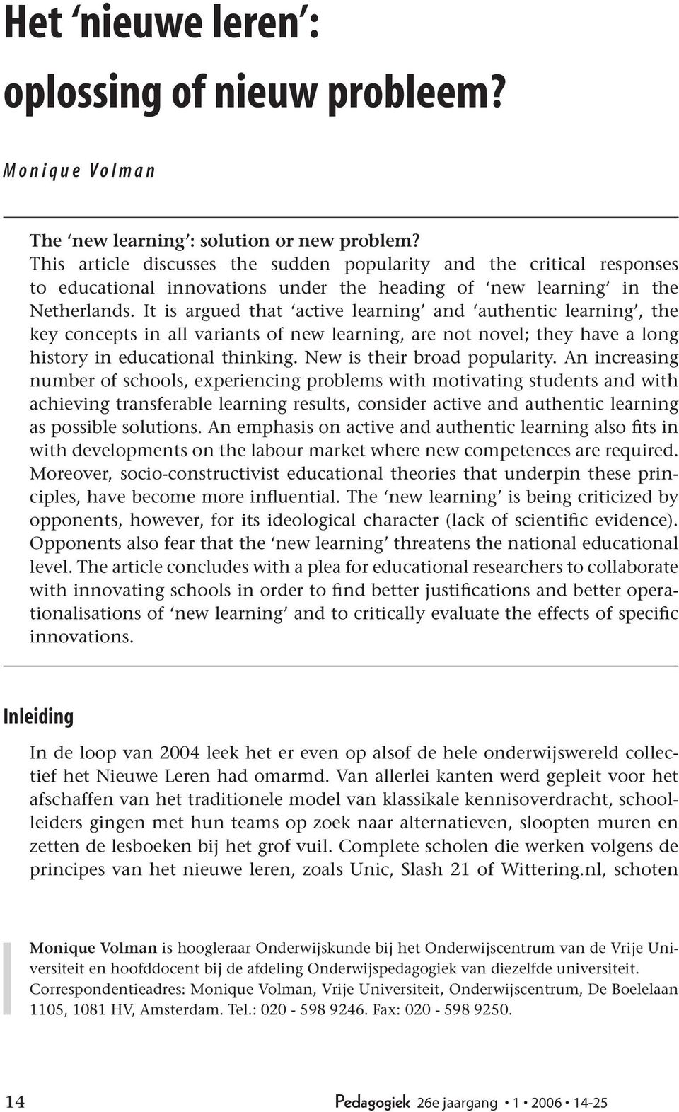 It is argued that active learning and authentic learning, the key concepts in all variants of new learning, are not novel; they have a long history in educational thinking.